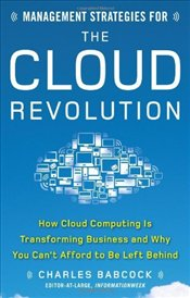 Management Strategies for the Cloud Revolution: How Cloud Computing Is Transforming Business and Why - Babcock, Charles