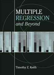 Multiple Regression and Beyond - Keith, Timothy Z.