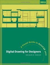 Digital Drawing for Designers : A Visual Guide to AutoCad 2011 - Seidler, Douglas R.
