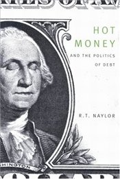 Hot Money and the Politics of Debt - Naylor, R.T.