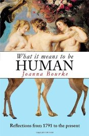 What It Means To  Be Human : Reflections from 1791 to the Present  - Bourke, Joanna