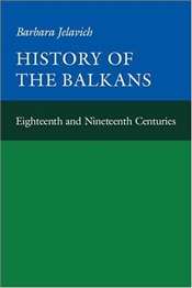 History of the Balkans 1 : Eighteenth and Nineteenth Centuries - Jelavich, Barbara