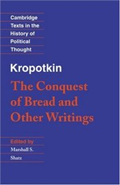 "Kropotkin : ""The Conquest of Bread"" and Other Writings - Kropotkin, Pyotr Alekseyeviç"