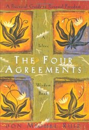 Four Agreements : Practical Guide to Personal Freedom  - Ruiz, Don Miguel