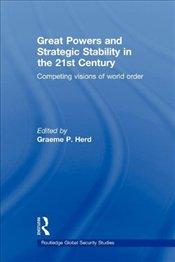 Great Powers and Strategic Stability in the 21st Century: Competing Visions of World Order - Herd, Graeme P.