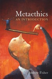 Metaethics : An Introduction - Fisher, Andrew