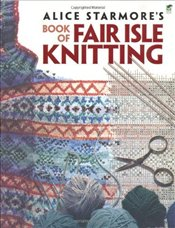 Alice Starmores Book of Fair Isle Knitting - Starmore, Alice