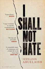 I Shall Not Hate : A Gaza Doctors Journey on the Road to Peace and Human Dignity - Abuelaish, Izzeldin