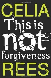 This is Not Forgiveness - Rees, Celia