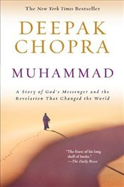 Muhammad : A Story of Gods Messenger and the Revelation That Changed the World - Chopra, Deepak