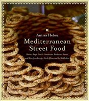 Mediterranean Street Food: Stories, Soups, Snacks, Sandwiches, Barbecues, Sweets, and More from Euro - Helou, Anissa