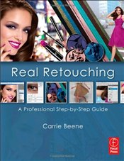 Real Retouching: A Professional Step-by-Step Guide - Beene, Carrie