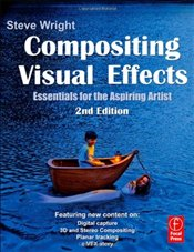 Compositing Visual Effects : Essentials for the Aspiring Artist - Wright, Steve