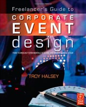 Freelancers Guide to Corporate Event Design: From Technology Fundamentals to Scenic and Environment - Halsey, Troy