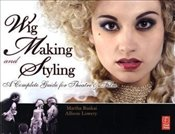 Wig Making and Styling: A Complete Guide for Theatre & Film - Ruskai, Martha
