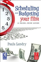 Scheduling and Budgeting Your Film : A Panic-Free Guide - Landry, Paula