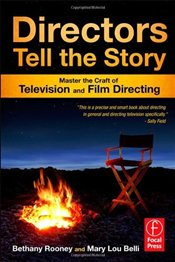 Directors Tell the Story : Master the Craft of Television and Film Directing - Rooney, Bethany