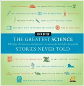 Greatest Science Stories Never Told: 100 Tales of Invention and Discovery to Astonish, Bewilder, & S - Beyer, Rick
