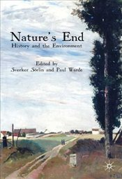 Natures End : History and the Environment  - Warde, Paul