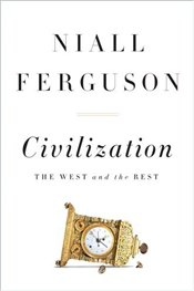 Civilization : West and the Rest - Ferguson, Niall