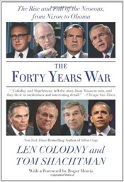 Forty Years War : The Rise and Fall of the Neocons, from Nixon to Obama - Shachtman, Tom