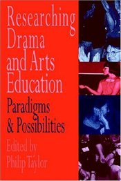 Researching Drama and Arts Education: Paradigms and Possibilities - Taylor, Philip M.