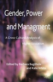 Gender, Power and Management : A Cross-Cultural Analysis of Higher Education - Bagilhole, Barbara