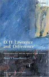 D. H. Lawrence and Difference : Postcoloniality and the Poetry of the Present - Chaudhuri, Amit