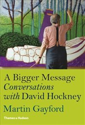 Bigger Message : Conversations with David Hockney - Gayford, Martin