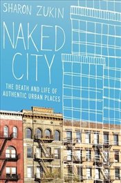 Naked City : The Death and Life of Authentic Urban Places - Zukin, Sharon