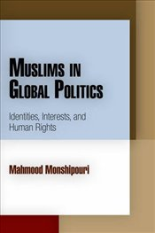 Muslims in Global Politics : Identities, Interests, and Human Rights - Monshipouri, Mahmood