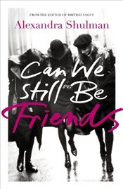 Can We Still Be Friends - Shulman, Alexandra