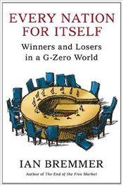 Every Nation for Itself : Winners and Losers in a G-Zero World - Bremmer, Ian