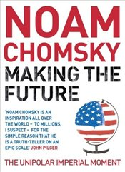 Making the Future : Unipolar Imperial Moment - Chomsky, Noam