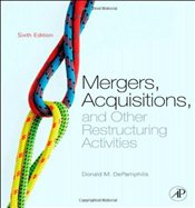 Mergers, Acquisitions, and Other Restructuring Activities: An Integrated Approach to Process, Tools, - DePamphilis, Donald