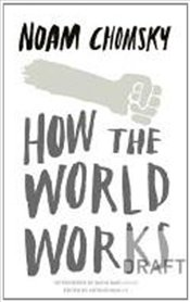 How the World Works - Chomsky, Noam