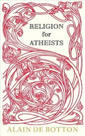 Religion for Atheists - De Botton, Alain