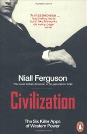 Civilization : The Six Ideas that Created the Modern World - Ferguson, Niall