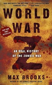 World War Z : An Oral History of the Zombie War - Brooks, Max