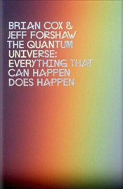 Quantum Universe : Everything that can Happen does Happen - Cox, Brian
