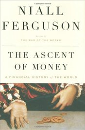 Ascent of Money : A Financial History of the World - Ferguson, Niall