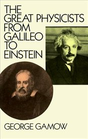 Great Physicists from Galileo to Einstein - Gamow, George