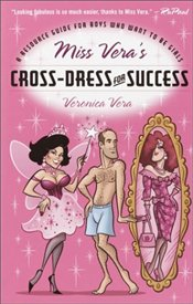 Miss Veras Cross-dress for Success : A Resource Guide for Boys Who Want to be Girls - Vera, Veronica
