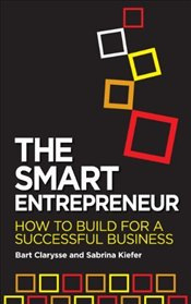 Smart Entrepreneur : How to Build for a Successful Business - Clarysse, Bart
