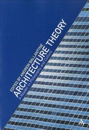 Architecture Theory : A Reader in Philosophy and Culture - Ballantyne, Andrew