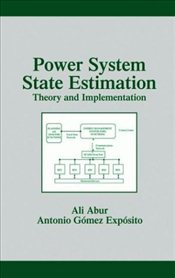 Power System State Estimation : Theory and Implementation (Power Engineering Willis) - Abur, Ali