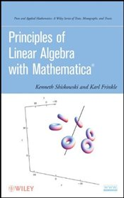 Principles of Linear Algebra with Mathematica (R) (Pure and Applied Mathematics - Shiskowski, Kenneth M.