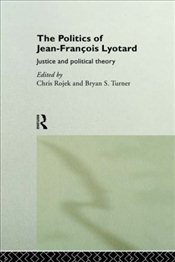 Politics of Jean-Francois Lyotard : Justice and Political Theory - Lyotard, Jean François