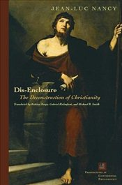 Dis-enclosure : The Deconstruction of Christianity - Nancy, Jean Luc