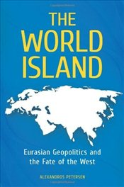 World Island : Eurasian Geopolitics and the Fate of the West - Petersen, Alexandros
